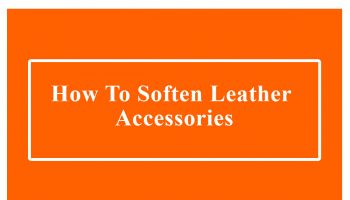 how-to-soften-leather-accessories